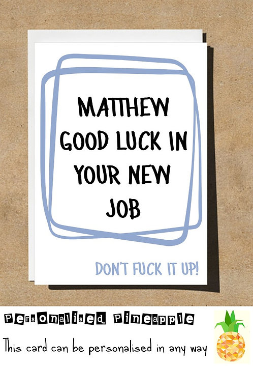 GOOD LUCK IN YOUR NEW JOB DON'T FUCK IT UP CARD