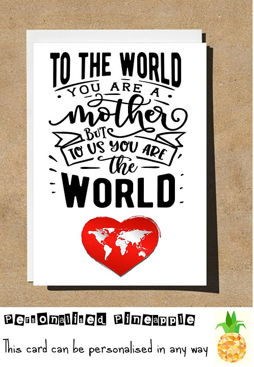 MOTHER'S DAY CARD - TO THE WORLD YOU ARE A MOTHER TO US YOU ARE THE WORLD