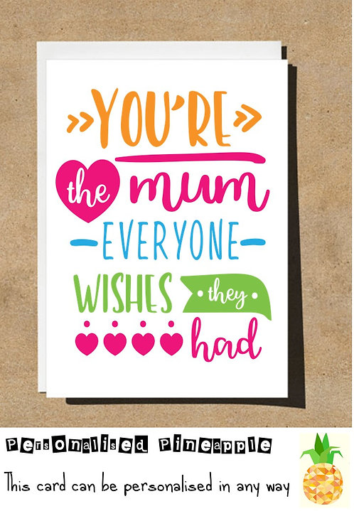 MOTHER'S DAY / BIRTHDAY CARD - YOU ARE THE MUM EVERYONE WISHES THEY HAD