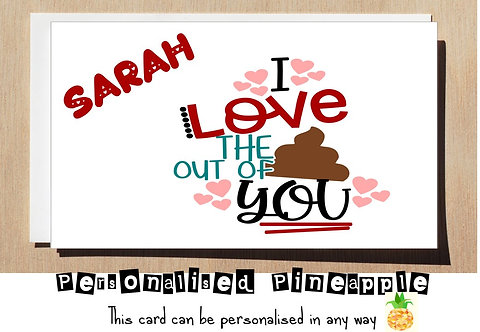 LOVE THE SHIT OUT OF YOU - VALENTINES DAY / LOVE CARD - PERSONALISED