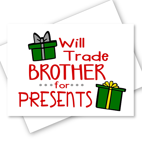 CHRISTMAS CARD WILL TRADE BROTHER / SISTER FOR PRESENTS