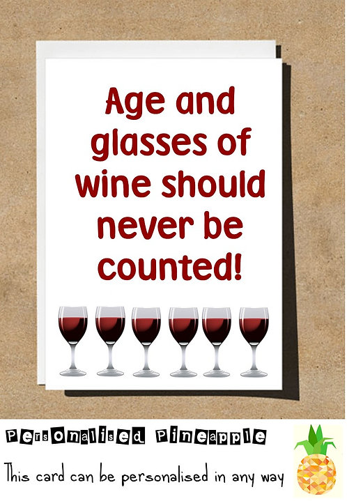 AGE AND GLASSES OF WINE SHOULD NEVER BE COUNTED BIRTHDAY CARD