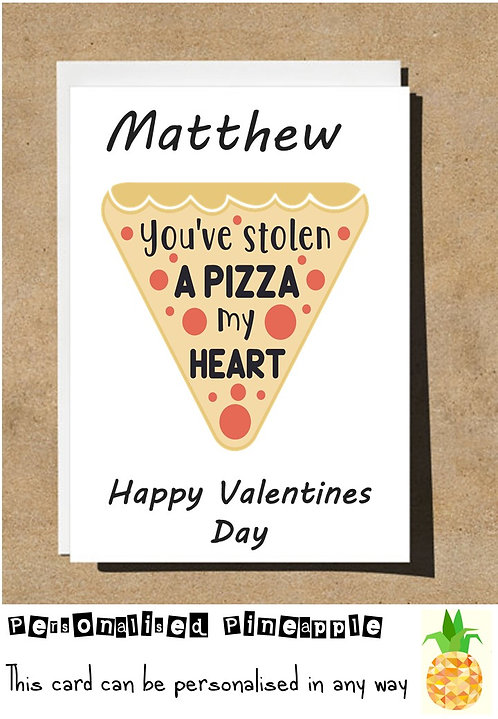 STOLEN A PIZZA MY HEART - VALENTINES DAY / LOVE CARD - PERSONALISED
