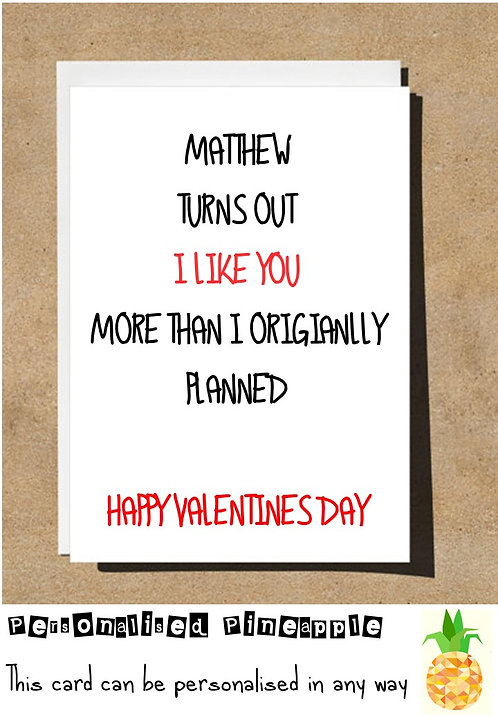 I LIKE YOU MORE MORE THAN PLANNED - VALENTINES DAY / LOVE CARD - PERSONALISED