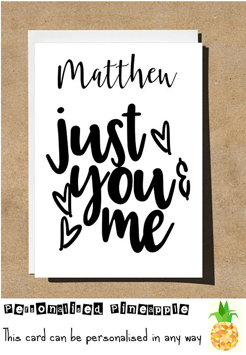 JUST YOU & ME - VALENTINES DAY / LOVE CARD - PERSONALISED