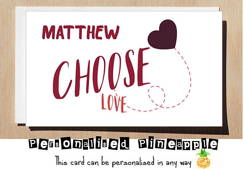CHOOSE LOVE - VALENTINES DAY / LOVE CARD - PERSONALISED