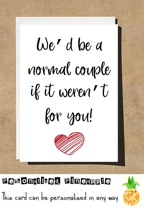 A NORMAL COUPLE IF IT WERE'T FOR YOU VALENTINES DAY / LOVE CARD -PERSONALISED
