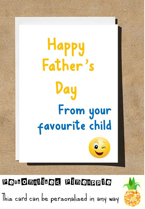 FUNNY FATHERS DAY CARD - FROM YOUR FAVOURITE CHILD