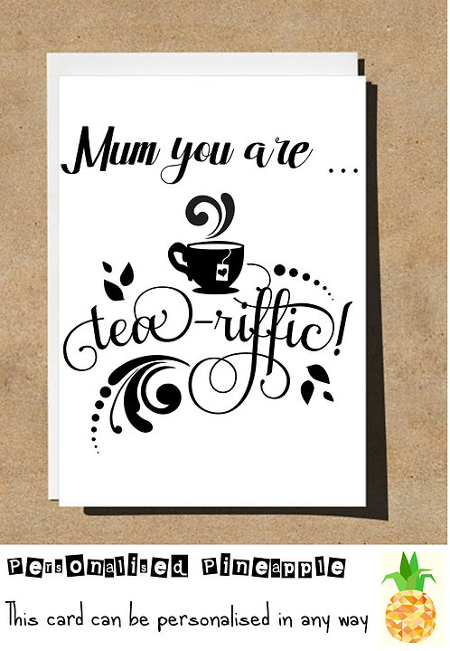 MOTHERS DAY / BIRTHDAY CARD - MUM YOU ARE TEA-RIFFIC - CUP OF TEA