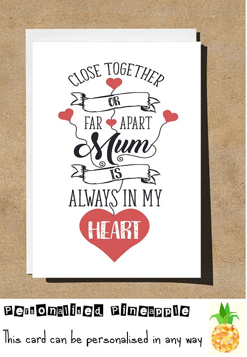 MOTHERS DAY / BIRTHDAY CARD - CLOSE TOGETHER OR FAR APART MUM ALWAYS IN MY HEART