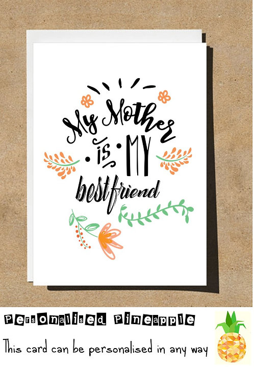 MOTHER'S DAY / BIRTHDAY CARD - MY MOTHER IS MY BEST FRIEND