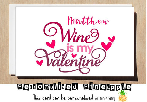 WINE IS MY VALENTINE - VALENTINES DAY / LOVE CARD - PERSONALISED