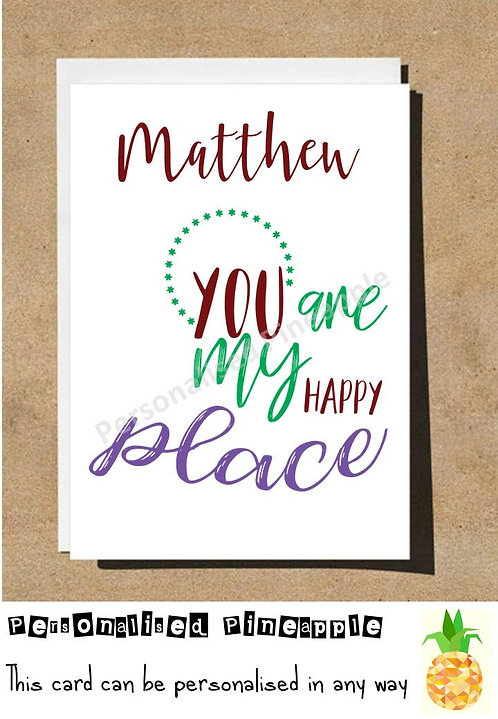 YOU ARE MY HAPPY PLACE - VALENTINES DAY / LOVE CARD - PERSONALISED