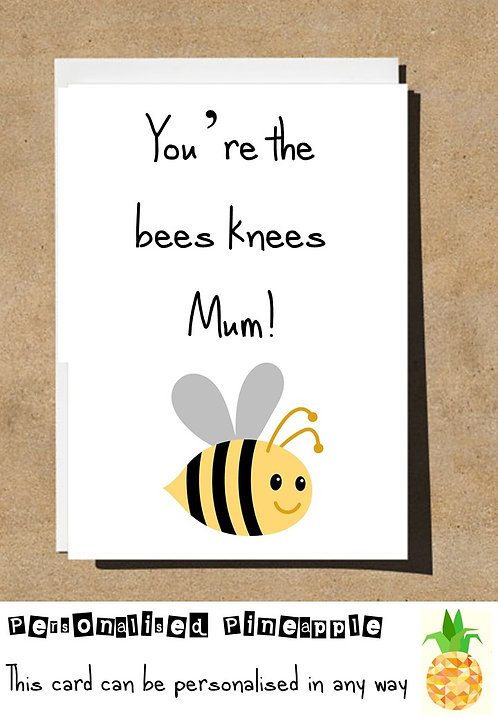 MOTHERS DAY / BIRTHDAY CARD - YOU'RE THE BEES KNEES MUM
