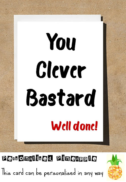 YOU CLEVER BASTARD WELL DONE GRADUATION NEW JOB CARD
