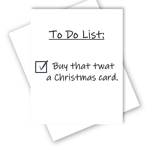 CHRISTMAS CARD - TO DO LIST BUY THAT TW@T A CHRISTMAS CARD ADULT PROFANITY FUNNY