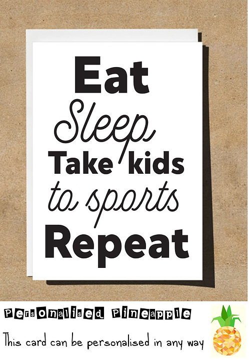 MOTHERS DAY / BIRTHDAY CARD - EAT SLEEP TAKE KIDS TO SPORTS REPEAT