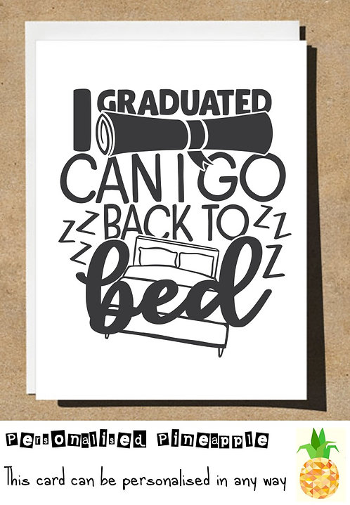 GRADUATION CARD - GRADUATED CAN I GO BACK TO BED