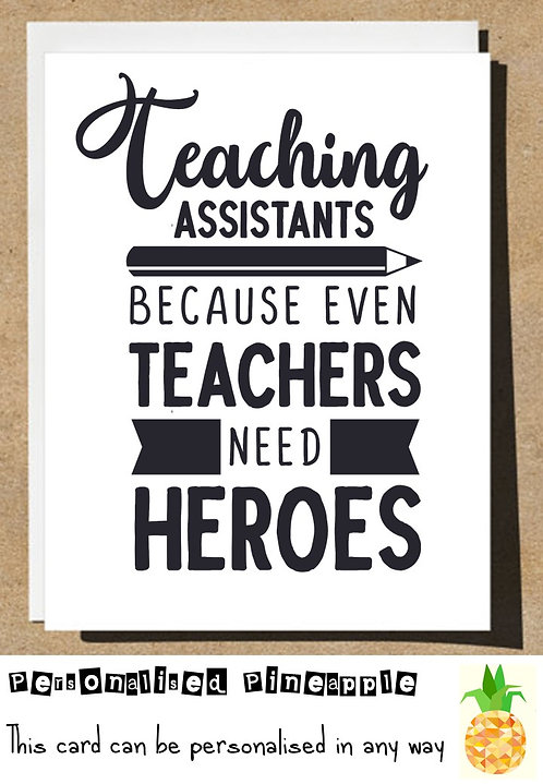 TEACHING ASSISTANT CARD EVEN TEACHERS NEED HEROES