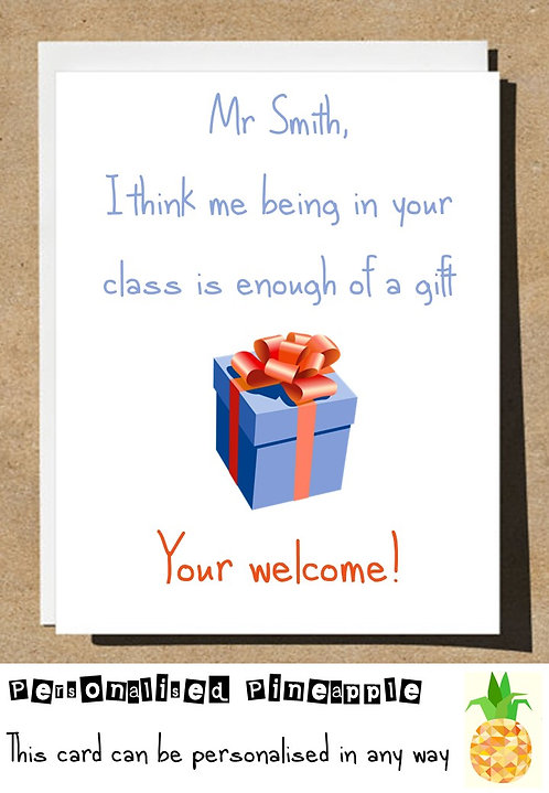 Teacher Thank You Card - ME BEING IN YOUR CLASS IS ENOUGH OF A GIFT