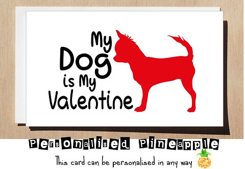 MY DOG IS MY VALENTINE - VALENTINES DAY / LOVE CARD - PERSONALISED