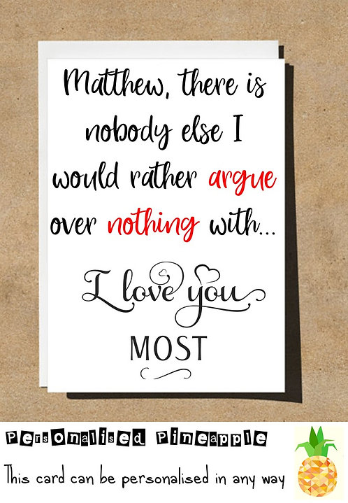 ARGUE OVER NOTHING WITH LOVE YOU MOST VALENTINES DAY / LOVE CARD - PERSONALISED