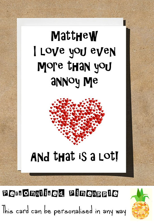 LOVE YOU MORE THAN YOU ANNOY ME THATS ALOT VALENTINES DAY / LOVE CARD