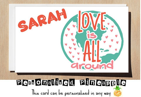 LOVE IS ALL AROUND - VALENTINES DAY / LOVE CARD - PERSONALISED