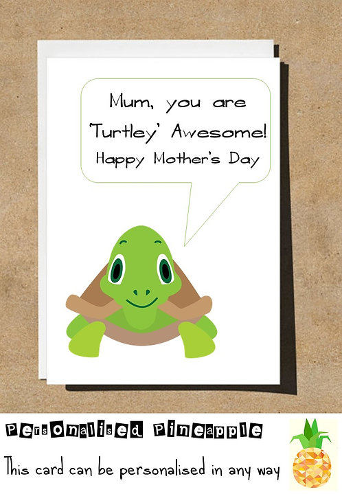 HAPPY MOTHERS DAY CARD - MUM YOU ARE TURTLEY AWESOME - TURTLE