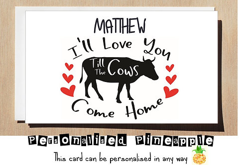 LOVE YOU TILL THE COWS COME HOME - VALENTINES DAY / LOVE CARD - PERSONALISED