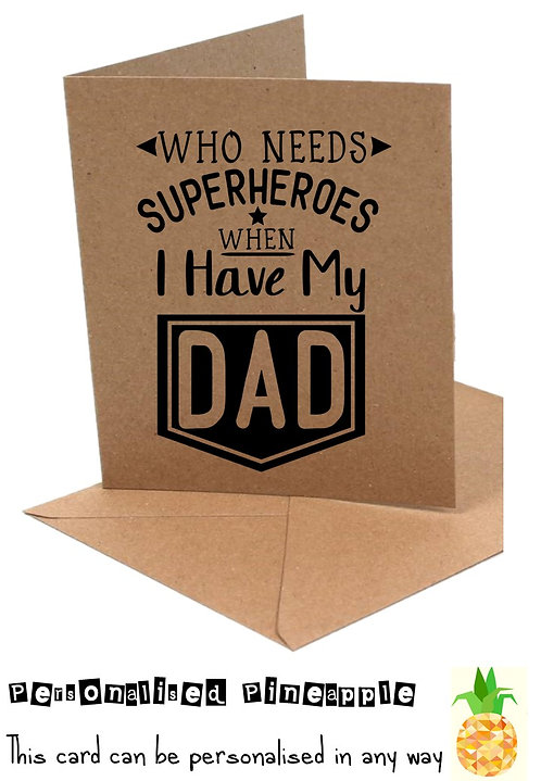 FATHERS DAY CARD - WHO NEEDS SUPERHEROES - WHITE OR KRAFT