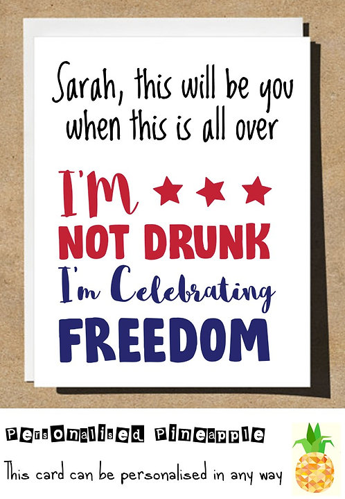 NOT DRUNK I'M CELEBRATING FREEDOM LOCKDOWN CARD