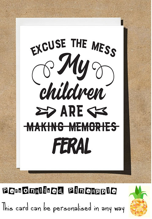 FUNNY MOTHERS DAY / BIRTHDAY CARD - EXCUSE THE MESS MY CHILDREN ARE FERAL