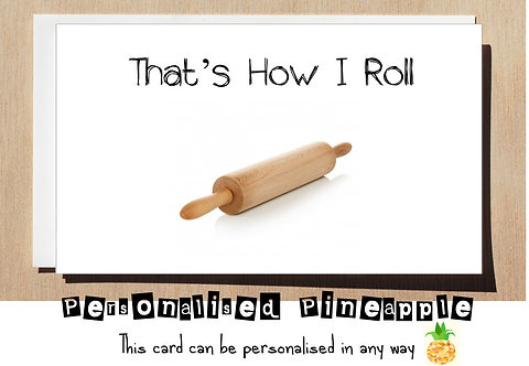 THAT'S HOW I ROLL ROLLING PIN GREETING CARD