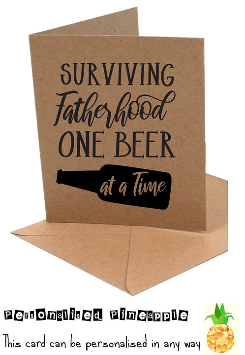 FATHERS DAY CARD - SURVIVING FATHERHOOD ONE BEER AT A TIME - WHITE OR KRAFT