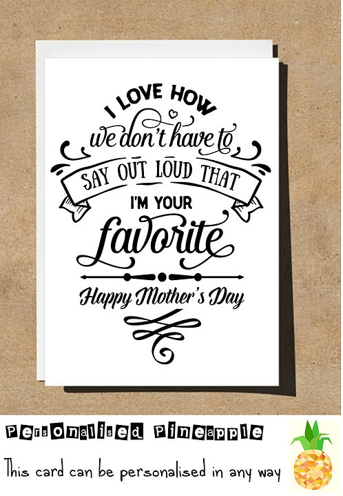 MOTHERS DAY CARD - I LOVE HOW WE DON'T HAVE TO SAY OUT LOUD I'M YOUR FAVORITE