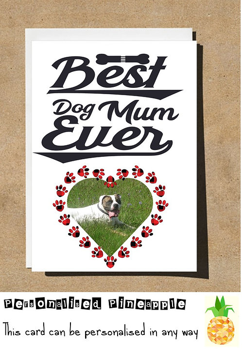 MOTHERS DAY / BIRTHDAY CARD - BEST DOG MUM EVER - PERSONALISED OWN PHOTO