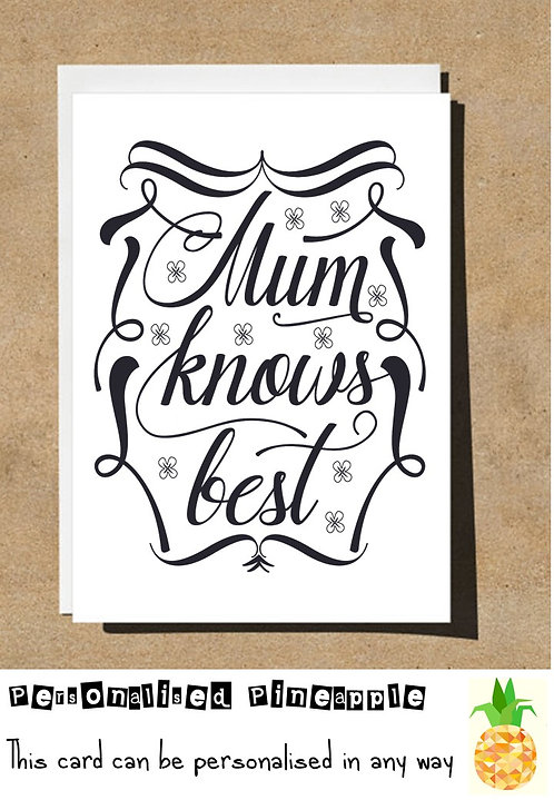 MOTHERS DAY / BIRTHDAY CARD - MUM KNOWS BEST