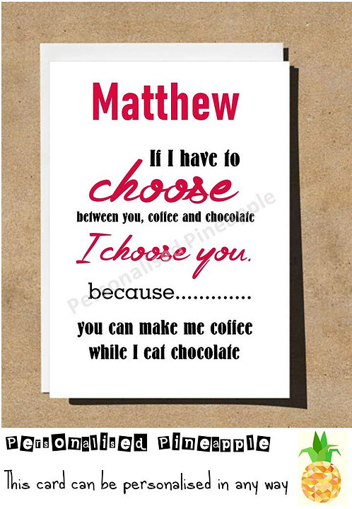 CHOOSE YOU COFFEE OR CHOCOLATE - VALENTINES DAY CARD - FUNNY - PERSONALISED