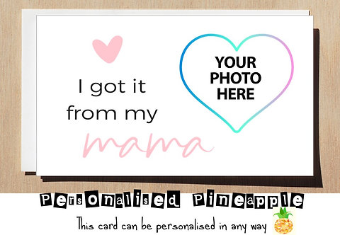MOTHERS DAY / BIRTHDAY CARD - I GOT IT FROM MY MAMA - PERSONALISED OWN PHOTO