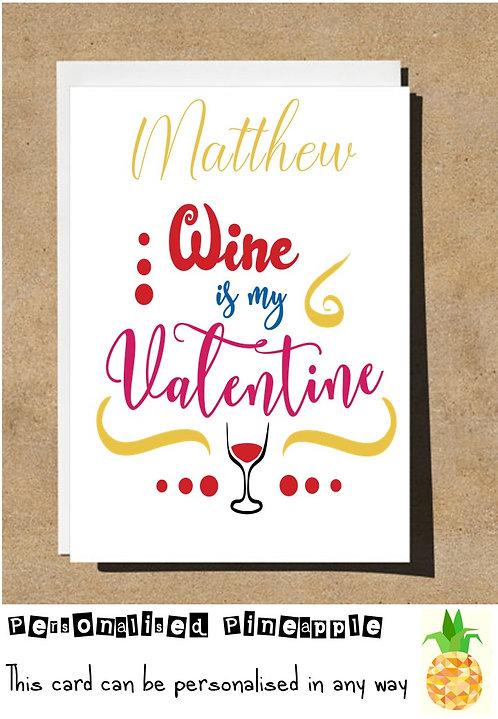 WINE IS MY VALENTINE - VALENTINES DAY / LOVE CARD - PERSONALISED