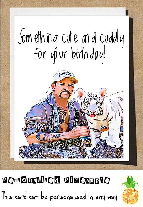 TIGER KING BIRTHDAY CARD SOMETHING CUTE & CUDDLY