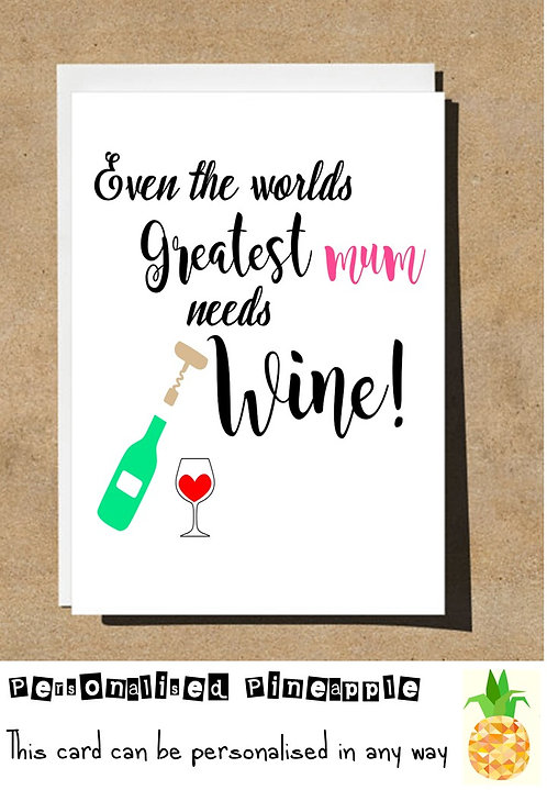 MOTHERS DAY / BIRTHDAY CARD - EVEN THE WORLDS GREATEST MUM NEEDS WINE