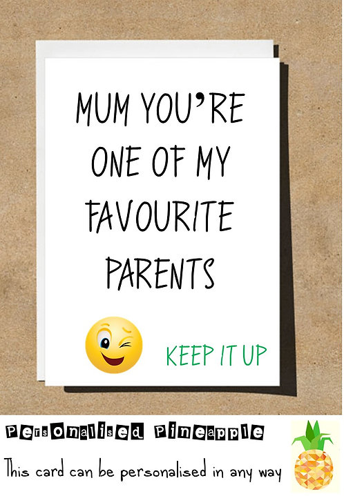 MOTHERS DAY / BIRTHDAY CARD - YOU'RE ONE OF MY FAVOURITE PARENTS KEEP IT UP