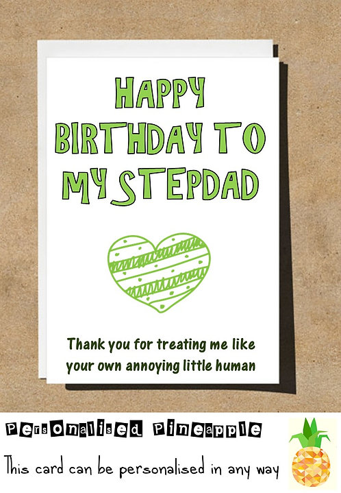 STEPDAD THANK YOU FOR TREATING ME LIKE YOUR OWN ANNOYING HUMAN BIRTHDAY CARD