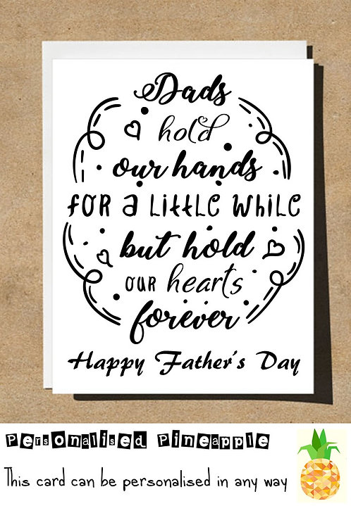 FATHERS DAY CARD - DADS HOLD HANDS FOR A WHILE BUT HOLD HEARTS FOREVER