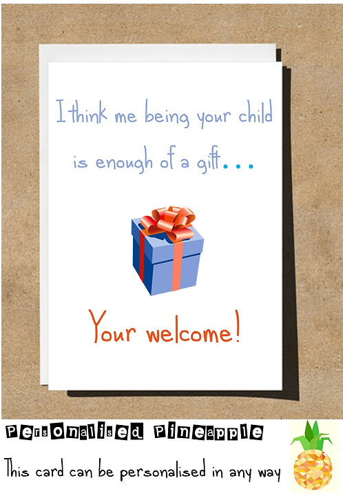 ME BEING YOUR CHILD IS ENOUGH OF A GIFT BIRTHDAY CARD