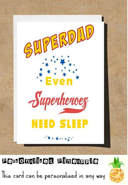 FATHERS DAY CARD - SUPERDAD EVEN SUPERHEROS NEED SLEEP