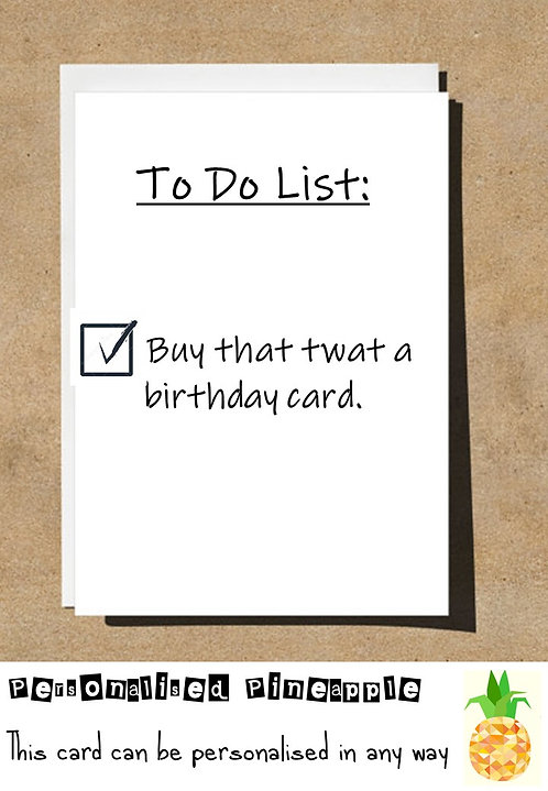 TO DO LIST BUY THAT TWAT A BIRTHDAY CARD