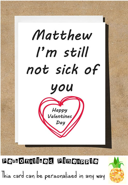 I'M STILL NOT SICK OF YOU - VALENTINES DAY / LOVE CARD - PERSONALISED